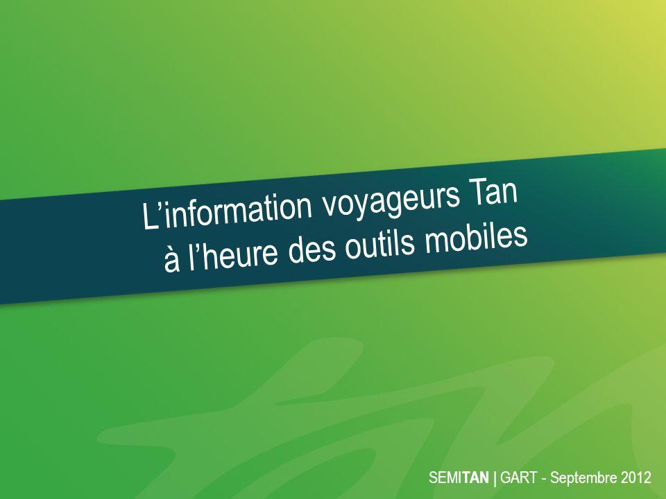 SEMI TAN | GART - Septembre 2012 Linformation voyageurs Tan à lheure des outils mobiles