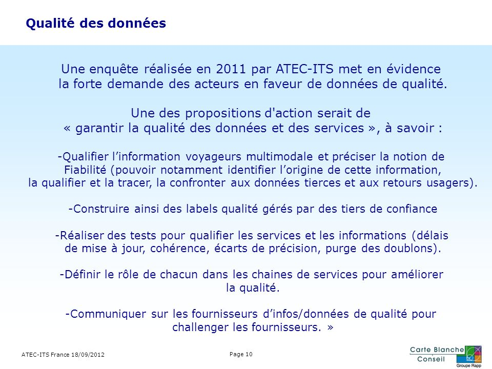 ATEC-ITS France 18/09/2012 Page 10 Qualité des données Une enquête réalisée en 2011 par ATEC-ITS met en évidence la forte demande des acteurs en faveur de données de qualité.