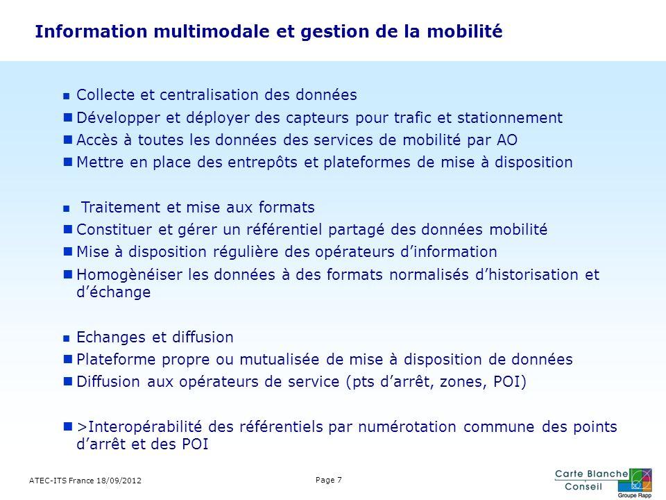 Information multimodale et gestion de la mobilité ATEC-ITS France 18/09/2012 Page 7 Collecte et centralisation des données Développer et déployer des