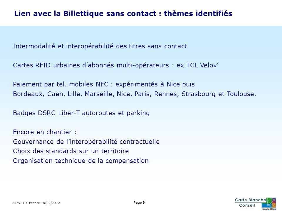 Lien avec la Billettique sans contact : thèmes identifiés ATEC-ITS France 18/09/2012 Page 9 Intermodalité et interopérabilité des titres sans contact
