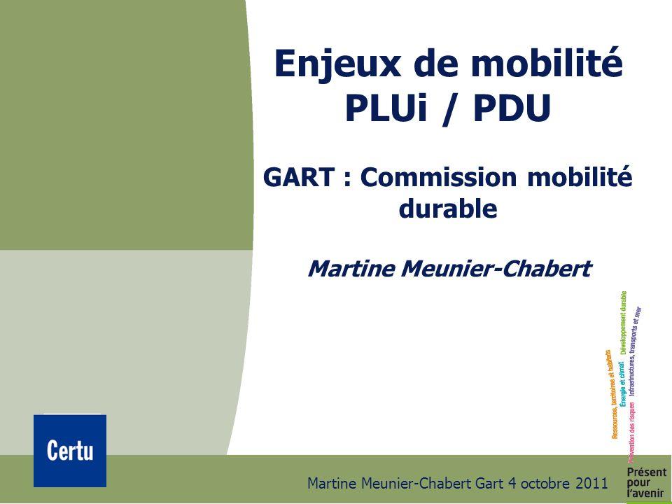 Martine Meunier-Chabert Gart 4 octobre 2011 Enjeux de mobilité PLUi / PDU GART : Commission mobilité durable Martine Meunier-Chabert