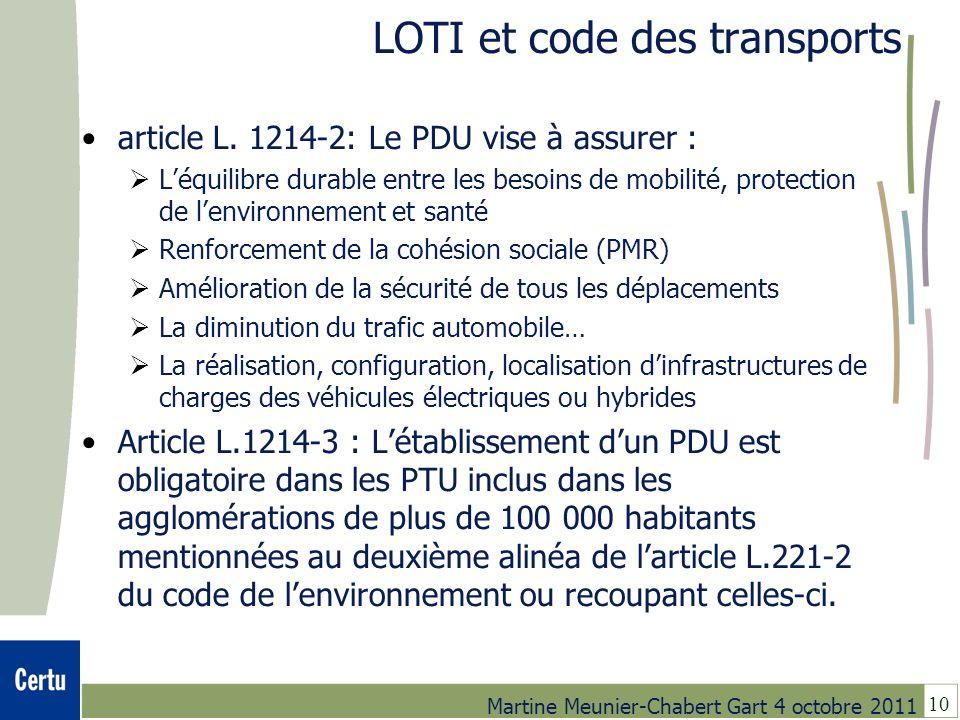 10 Martine Meunier-Chabert Gart 4 octobre 2011 LOTI et code des transports article L. 1214-2: Le PDU vise à assurer : Léquilibre durable entre les bes