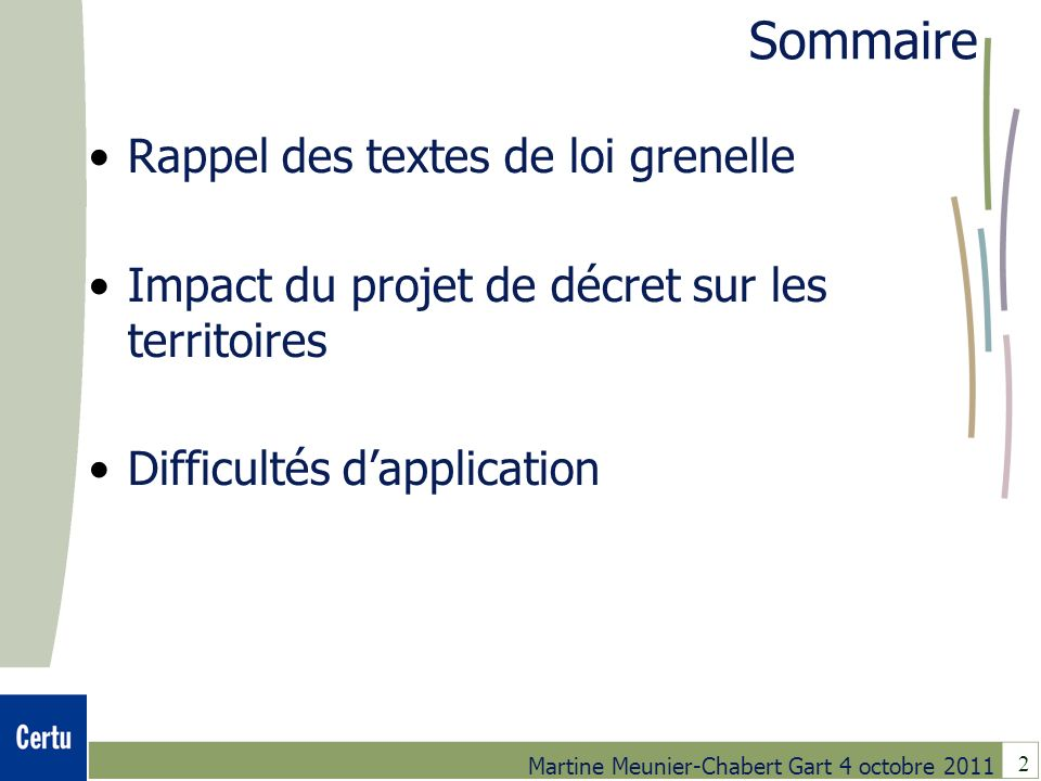 2 Martine Meunier-Chabert Gart 4 octobre 2011 Sommaire Rappel des textes de loi grenelle Impact du projet de décret sur les territoires Difficultés da