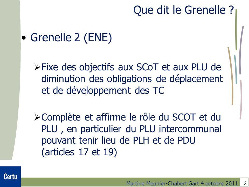 3 Martine Meunier-Chabert Gart 4 octobre 2011 Que dit le Grenelle ? Grenelle 2 (ENE) Fixe des objectifs aux SCoT et aux PLU de diminution des obligati