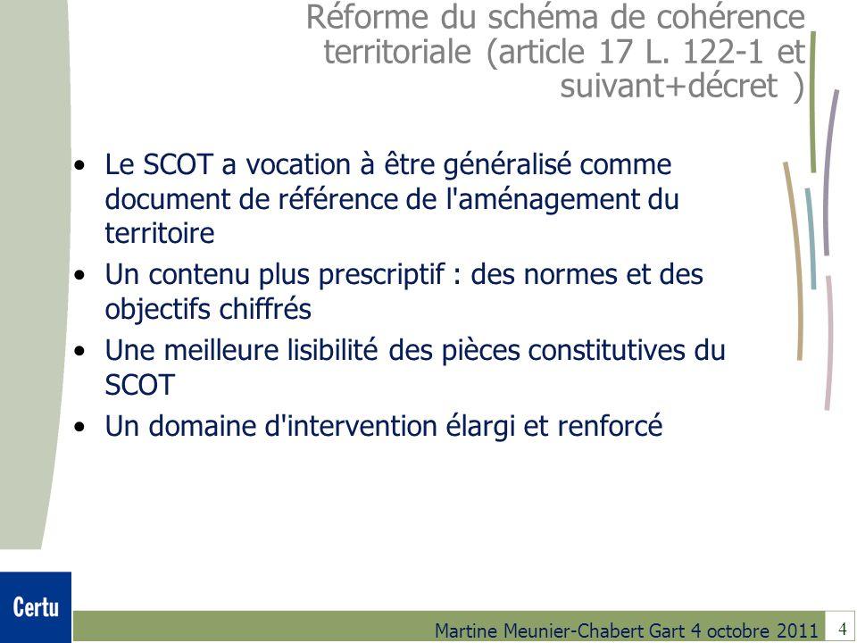4 Martine Meunier-Chabert Gart 4 octobre 2011 Réforme du schéma de cohérence territoriale (article 17 L. 122-1 et suivant+décret ) Le SCOT a vocation