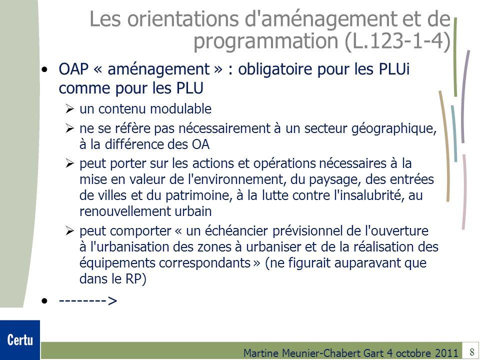 8 Martine Meunier-Chabert Gart 4 octobre 2011 Les orientations d'aménagement et de programmation (L.123-1-4) OAP « aménagement » : obligatoire pour le