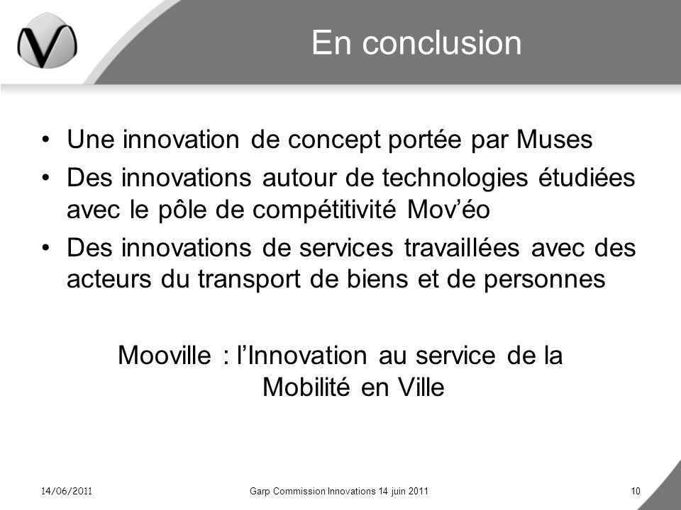 14/06/2011 Garp Commission Innovations 14 juin 201110 En conclusion Une innovation de concept portée par Muses Des innovations autour de technologies