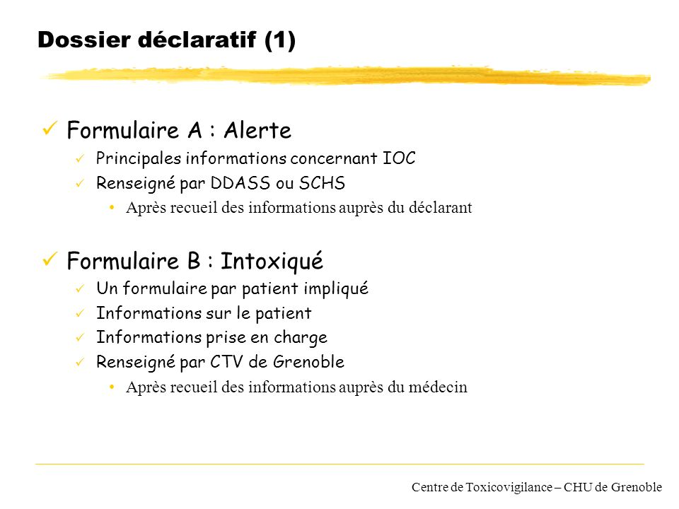 Centre de Toxicovigilance – CHU de Grenoble Dossier déclaratif (1) Formulaire A : Alerte Principales informations concernant IOC Renseigné par DDASS o