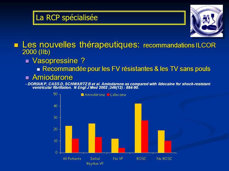 La RCP spécialisée Les nouvelles thérapeutiques: recommandations ILCOR 2000 (IIb) Les nouvelles thérapeutiques: recommandations ILCOR 2000 (IIb) Vasop