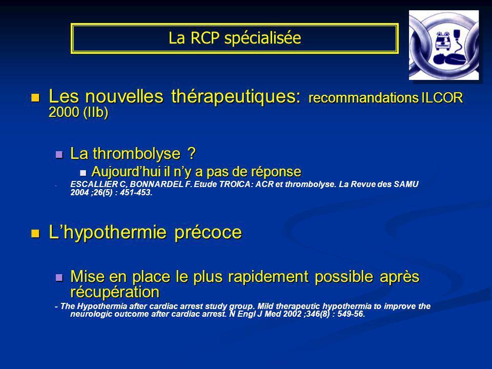 La RCP spécialisée Les nouvelles thérapeutiques: recommandations ILCOR 2000 (IIb) Les nouvelles thérapeutiques: recommandations ILCOR 2000 (IIb) La th