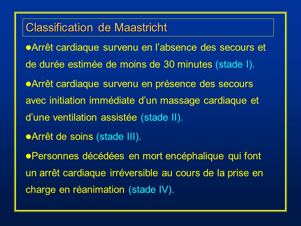 Classification de Maastricht Arrêt cardiaque survenu en labsence des secours et de durée estimée de moins de 30 minutes (stade I). Arrêt cardiaque sur
