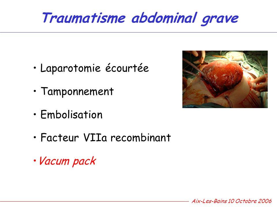 Traumatisme abdominal grave Laparotomie écourtée Tamponnement Embolisation Facteur VIIa recombinant Vacum pack Aix-Les-Bains 10 Octobre 2006