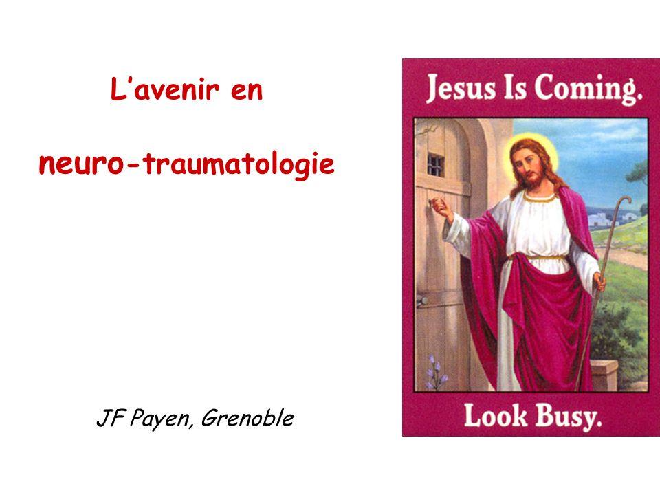 Lavenir en neuro -traumatologie JF Payen, Grenoble