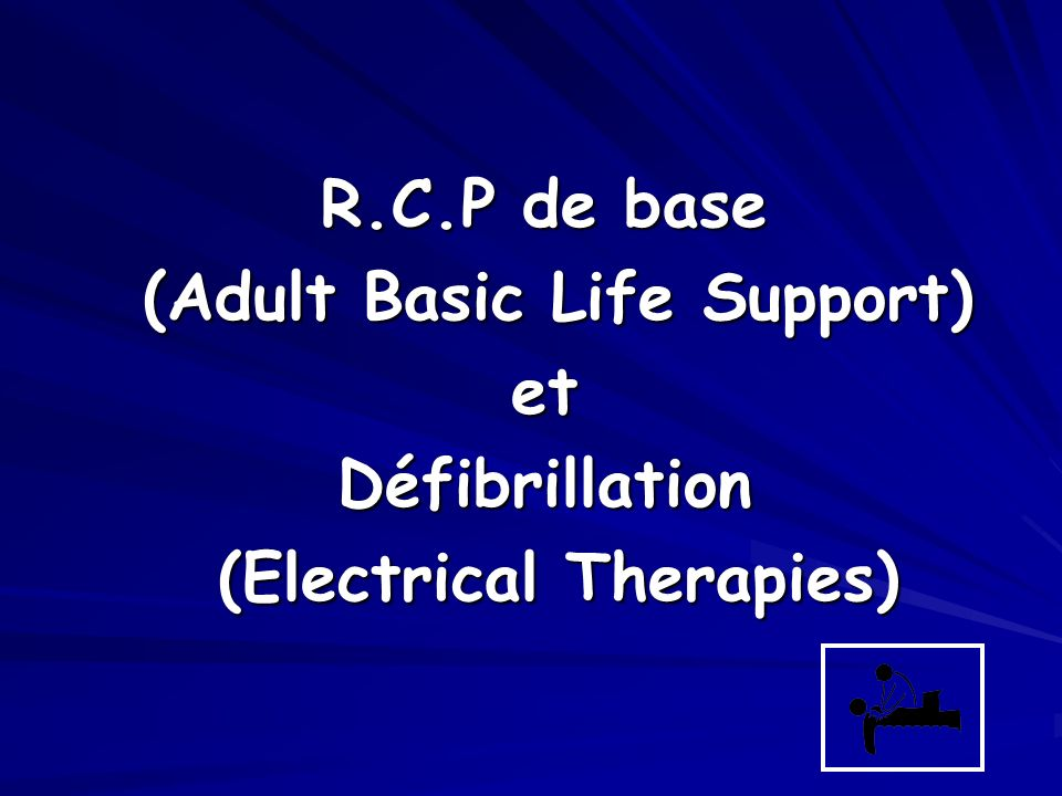 R.C.P de base (Adult Basic Life Support) (Adult Basic Life Support)etDéfibrillation (Electrical Therapies) (Electrical Therapies)
