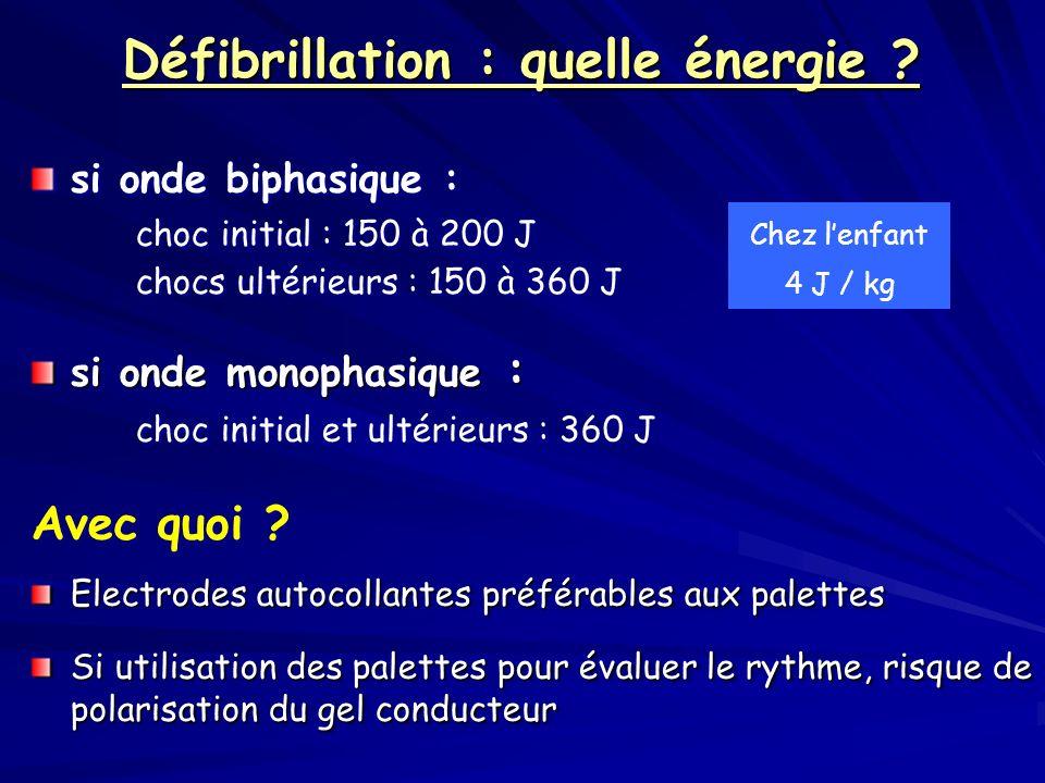 Défibrillation : quelle énergie ? si onde biphasique : choc initial : 150 à 200 J chocs ultérieurs : 150 à 360 J si onde monophasique : choc initial e