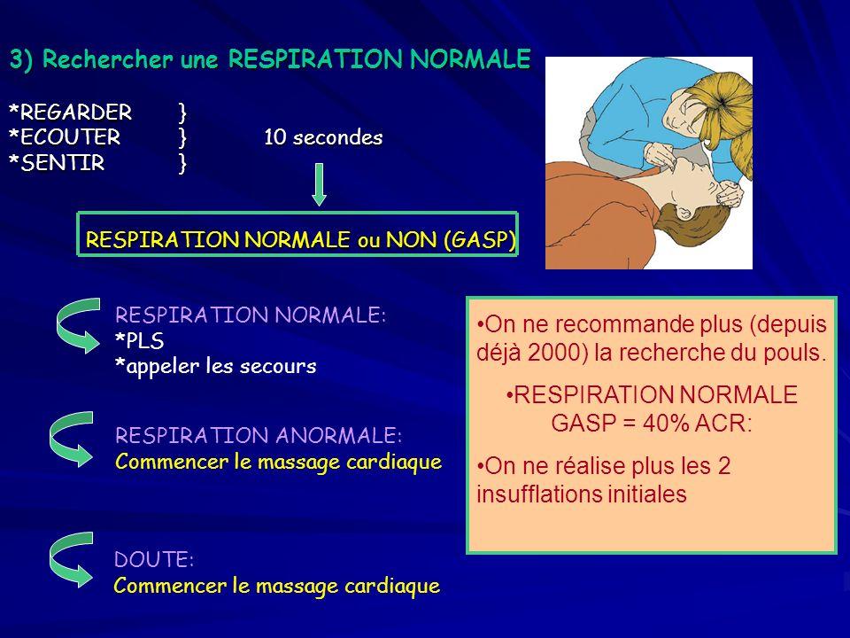 3) Rechercher une RESPIRATION NORMALE *REGARDER} *ECOUTER }10 secondes *SENTIR } RESPIRATION NORMALE ou NON (GASP) RESPIRATION NORMALE: *PLS *appeler