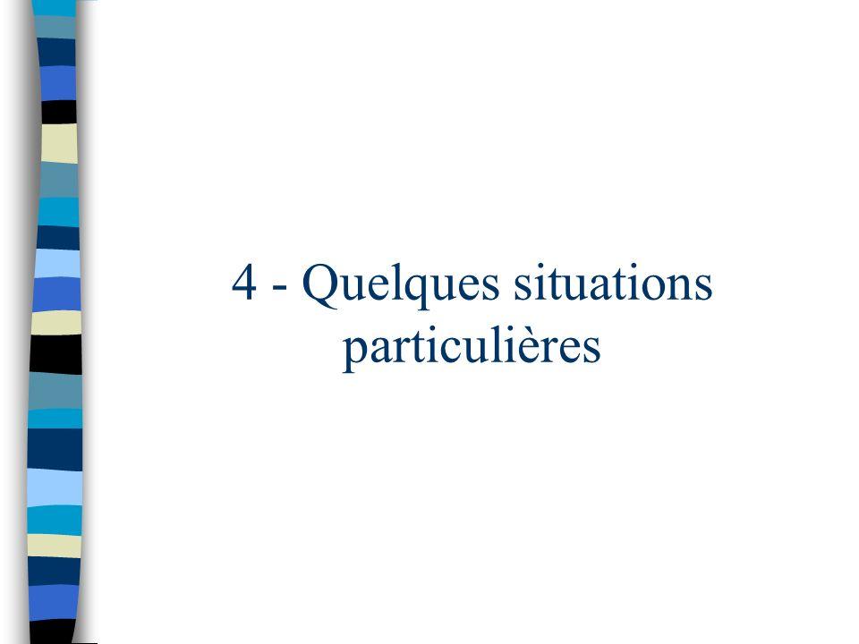 4 - Quelques situations particulières