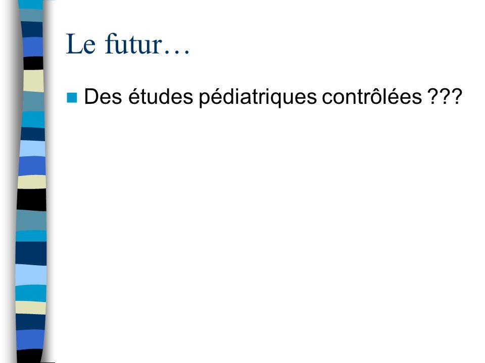 Le futur… Des études pédiatriques contrôlées ???