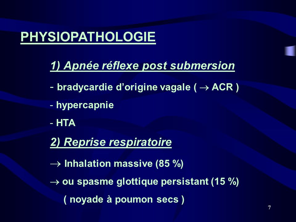 7 PHYSIOPATHOLOGIE 1) Apnée réflexe post submersion - bradycardie dorigine vagale ( ACR ) - hypercapnie - HTA 2) Reprise respiratoire Inhalation massi