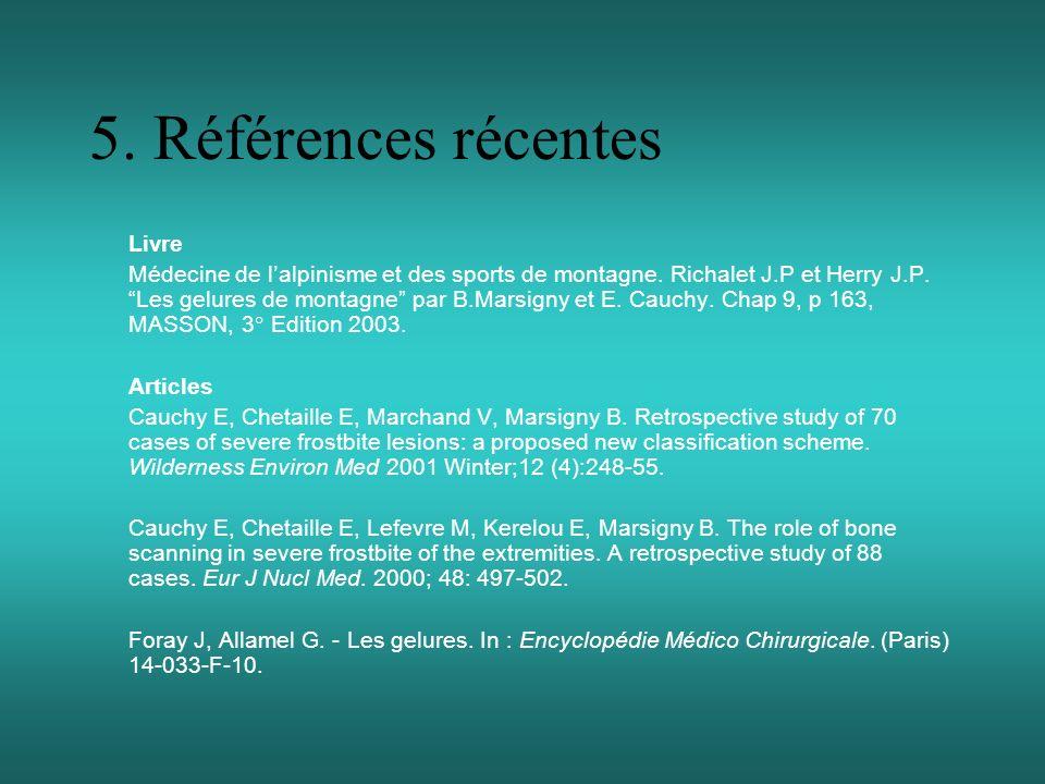 5. Références récentes Livre Médecine de lalpinisme et des sports de montagne. Richalet J.P et Herry J.P. Les gelures de montagne par B.Marsigny et E.