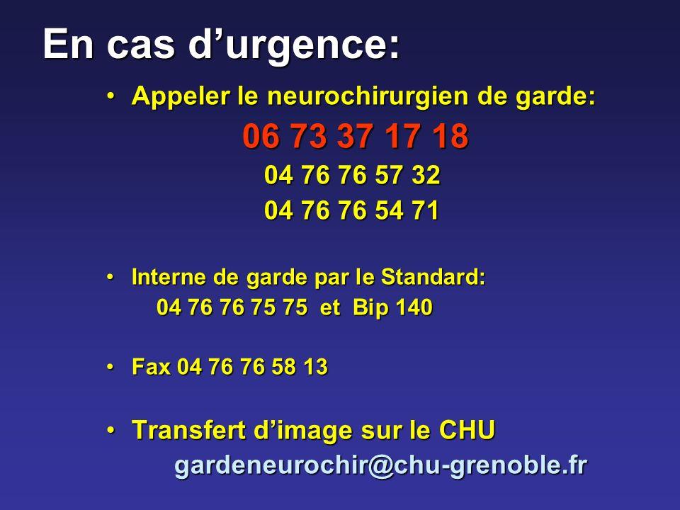 En cas durgence: Appeler le neurochirurgien de garde:Appeler le neurochirurgien de garde: 06 73 37 17 18 04 76 76 57 32 04 76 76 57 32 04 76 76 54 71