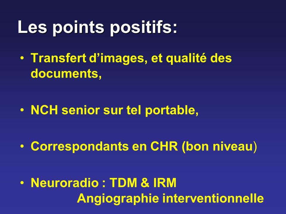 Les points positifs: Transfert dimages, et qualité des documents, NCH senior sur tel portable, Correspondants en CHR (bon niveau) Neuroradio : TDM & I