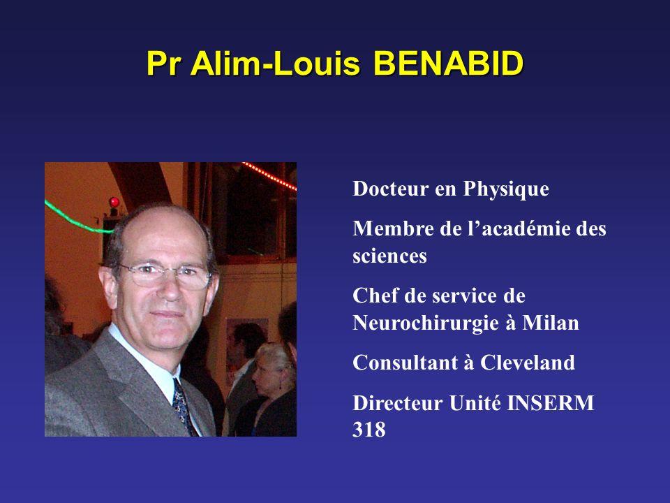Pr Alim-Louis BENABID Docteur en Physique Membre de lacadémie des sciences Chef de service de Neurochirurgie à Milan Consultant à Cleveland Directeur