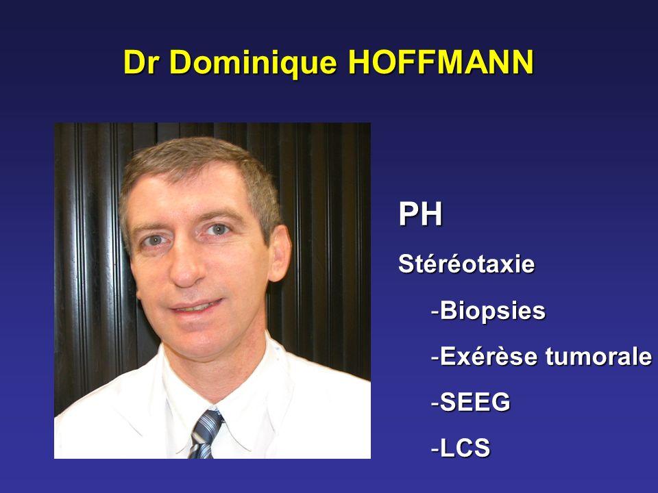 Dr Dominique HOFFMANN PHStéréotaxie -Biopsies -Exérèse tumorale -SEEG -LCS