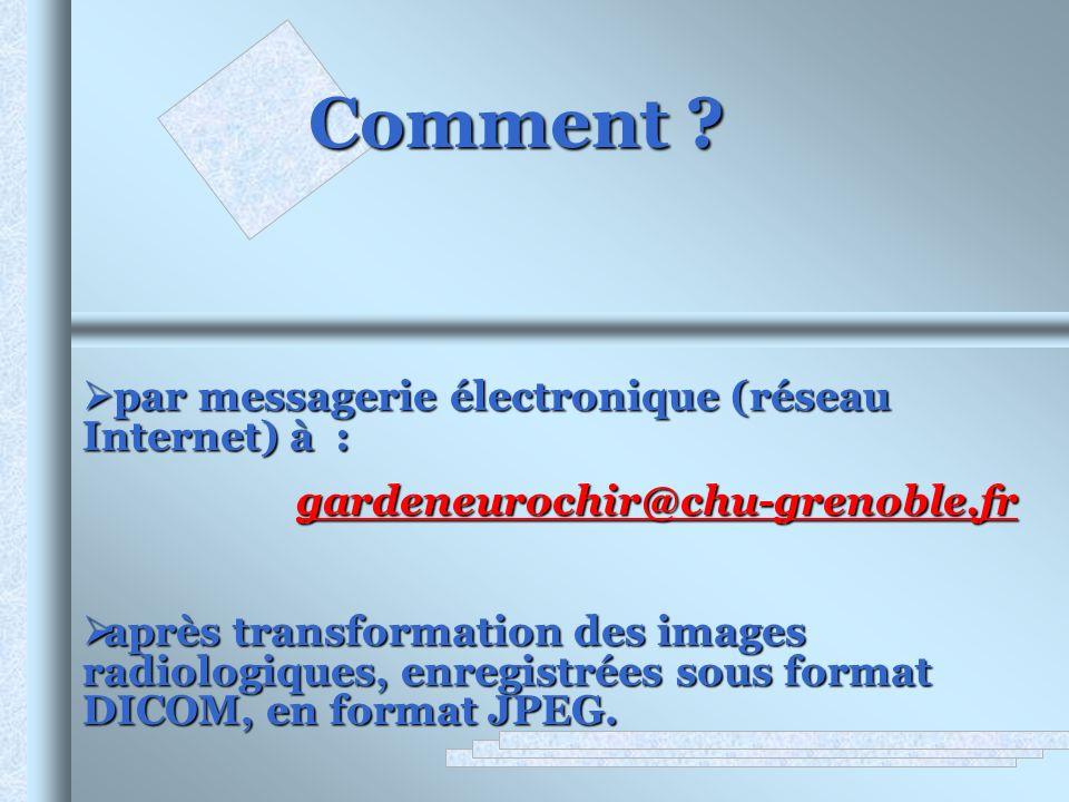 Comment ? par messagerie électronique (réseau Internet) à : par messagerie électronique (réseau Internet) à :gardeneurochir@chu-grenoble.fr après tran