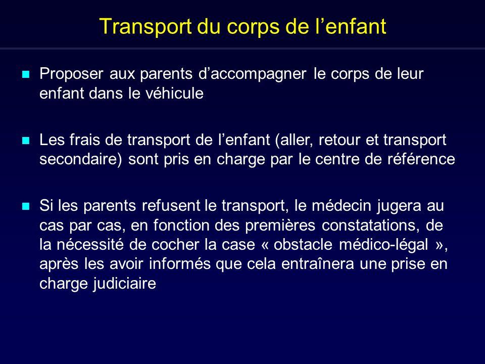 Transport du corps de lenfant n Proposer aux parents daccompagner le corps de leur enfant dans le véhicule n Les frais de transport de lenfant (aller,