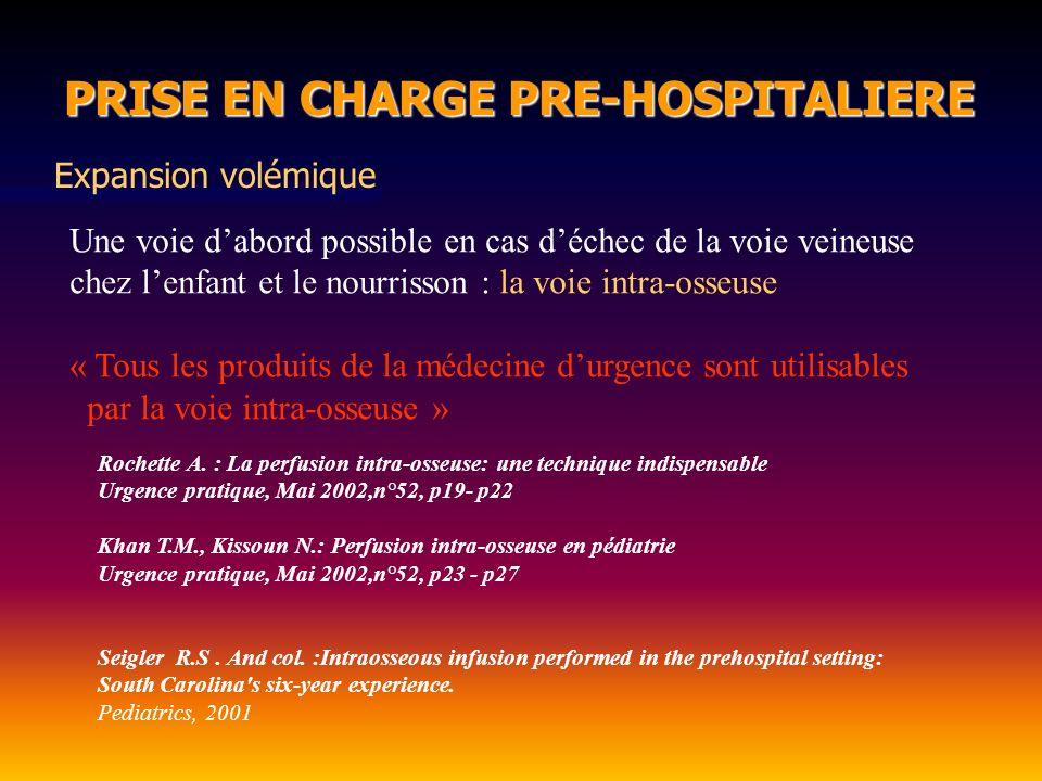 PRISE EN CHARGE PRE-HOSPITALIERE PRISE EN CHARGE PRE-HOSPITALIERE Une voie dabord possible en cas déchec de la voie veineuse chez lenfant et le nourri