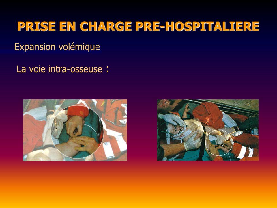 PRISE EN CHARGE PRE-HOSPITALIERE PRISE EN CHARGE PRE-HOSPITALIERE La voie intra-osseuse : Expansion volémique