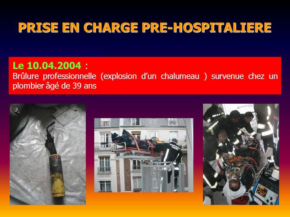 PRISE EN CHARGE PRE-HOSPITALIERE PRISE EN CHARGE PRE-HOSPITALIERE Le 10.04.2004 : Brûlure professionnelle (explosion dun chalumeau ) survenue chez un