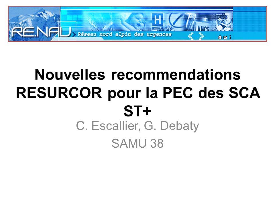 Nouvelles recommendations RESURCOR pour la PEC des SCA ST+ C. Escallier, G. Debaty SAMU 38