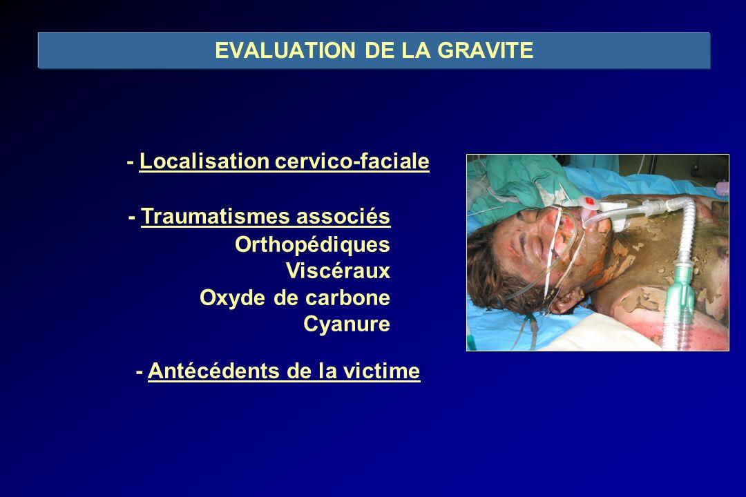 - Localisation cervico-faciale - Traumatismes associés Orthopédiques Viscéraux Oxyde de carbone Cyanure - Antécédents de la victime EVALUATION DE LA G