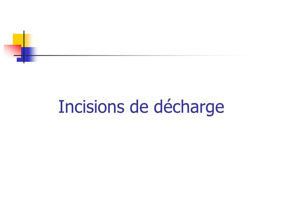 Incisions de décharge