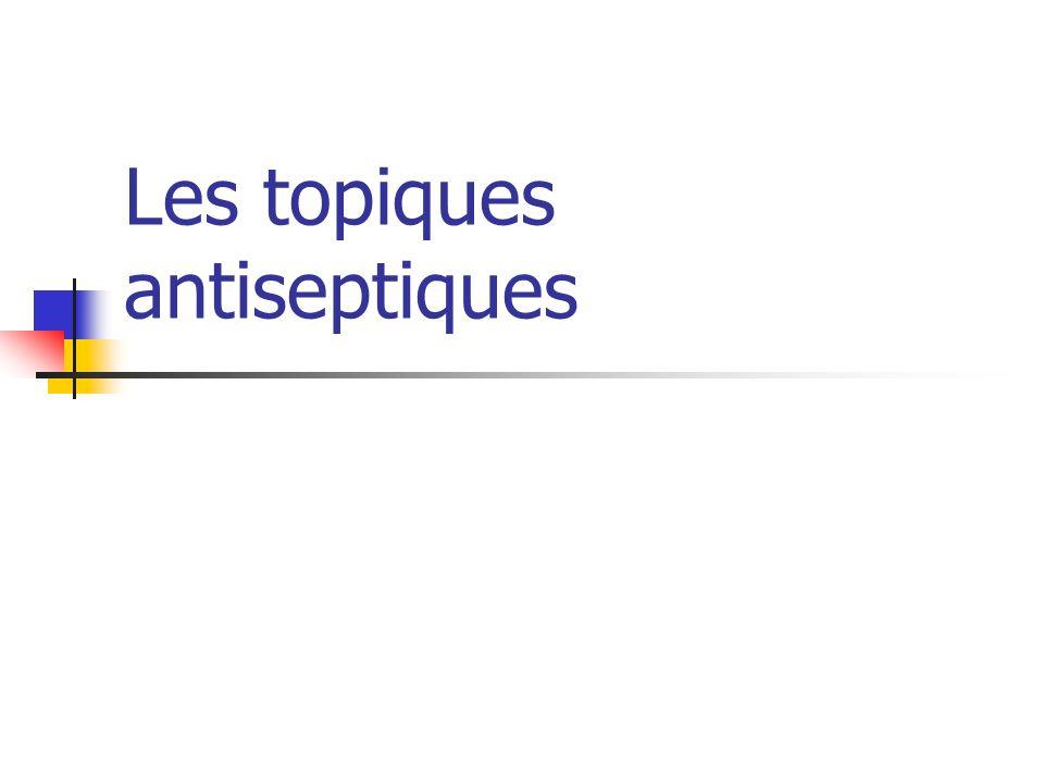 Topiques antiseptiques : Objectifs Prévenir linfection Traiter linfection