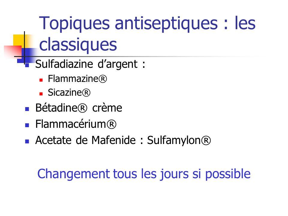 Topiques antiseptiques : les classiques Sulfadiazine dargent : Flammazine® Sicazine® Bétadine® crème Flammacérium® Acetate de Mafenide : Sulfamylon® C