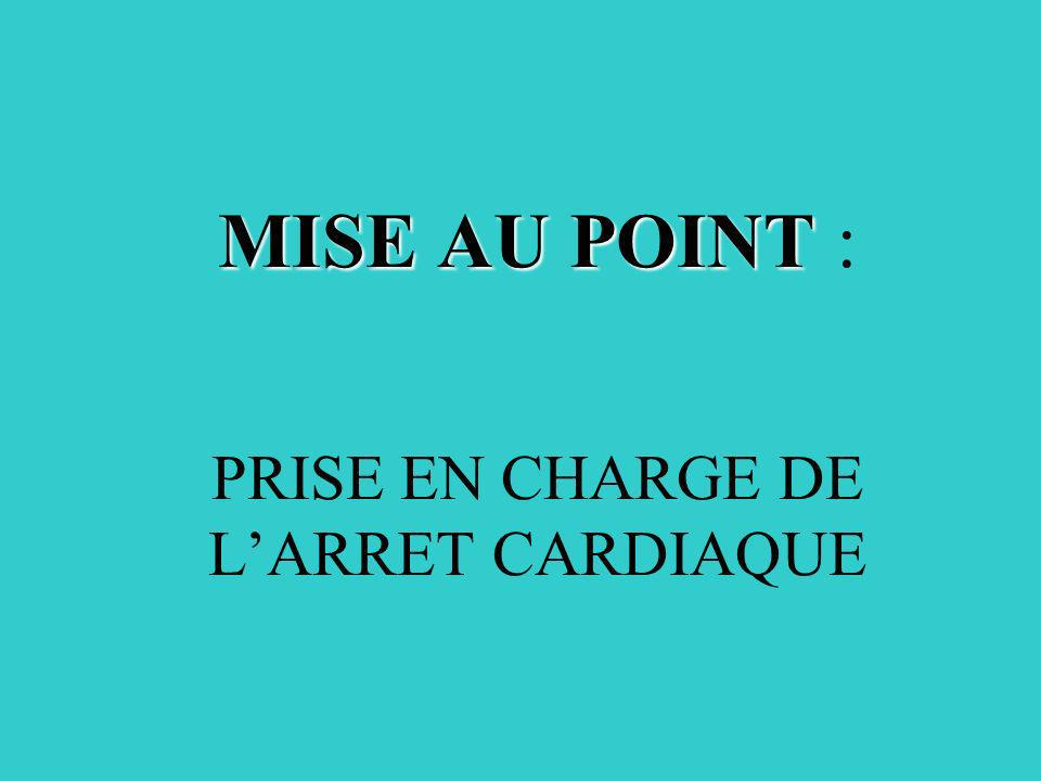 MISE AU POINT MISE AU POINT : PRISE EN CHARGE DE LARRET CARDIAQUE