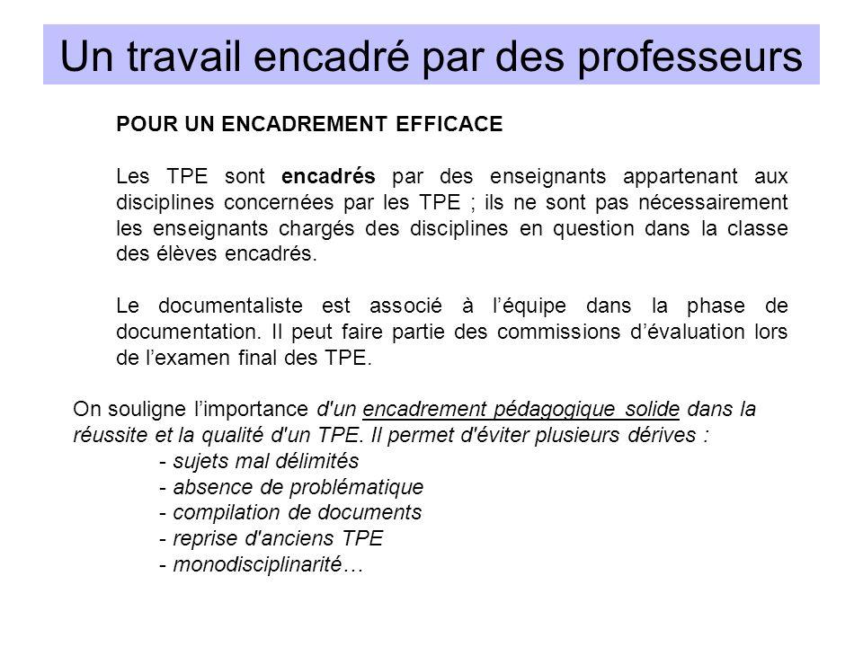 Un travail encadré par des professeurs POUR UN ENCADREMENT EFFICACE Les TPE sont encadrés par des enseignants appartenant aux disciplines concernées p