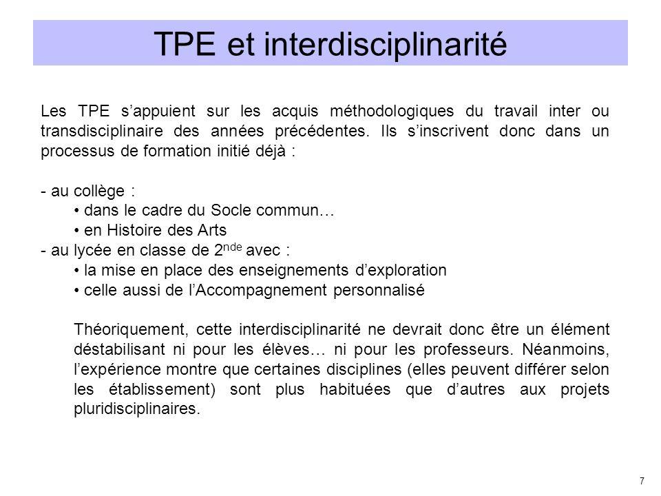 7 TPE et interdisciplinarité Les TPE sappuient sur les acquis méthodologiques du travail inter ou transdisciplinaire des années précédentes. Ils sinsc