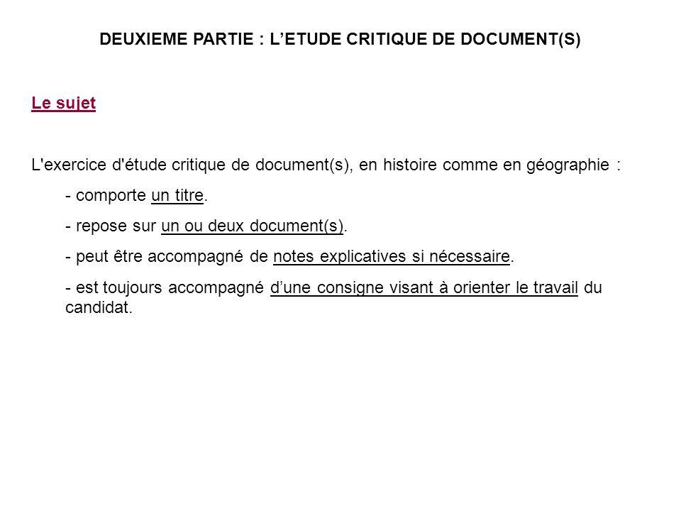 DEUXIEME PARTIE : LETUDE CRITIQUE DE DOCUMENT(S) Le sujet L'exercice d'étude critique de document(s), en histoire comme en géographie : - comporte un