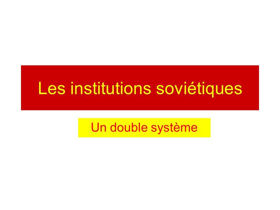 Les institutions soviétiques Un double système