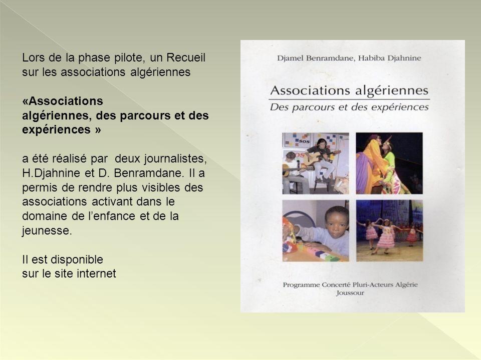 Lors de la phase pilote, un Recueil sur les associations algériennes «Associations algériennes, des parcours et des expériences » a été réalisé par de