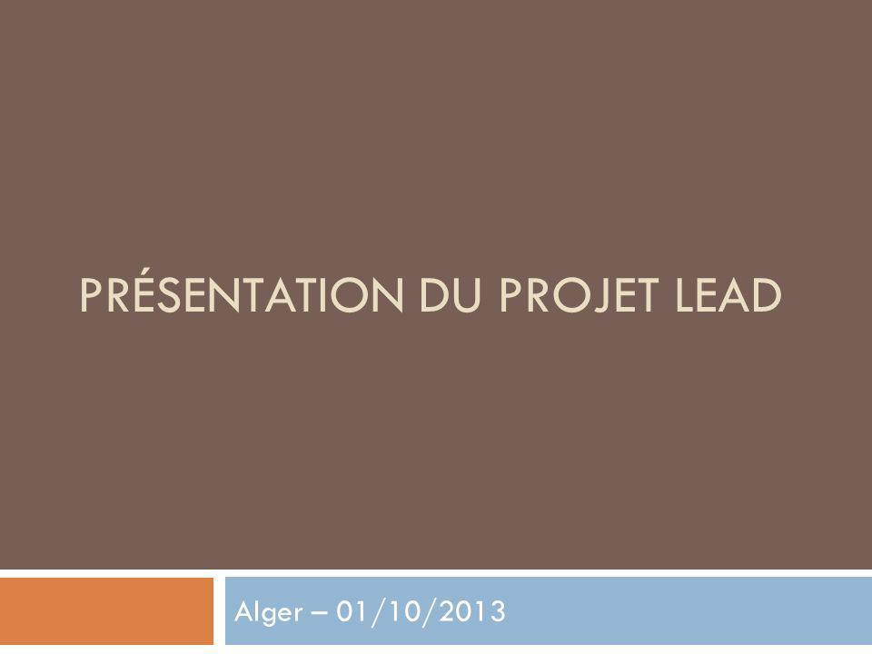 PRÉSENTATION DU PROJET LEAD Alger – 01/10/2013