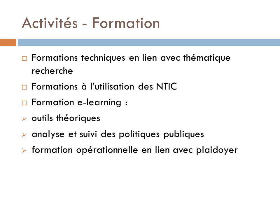 Activités - Formation Formations techniques en lien avec thématique recherche Formations à lutilisation des NTIC Formation e-learning : outils théoriq