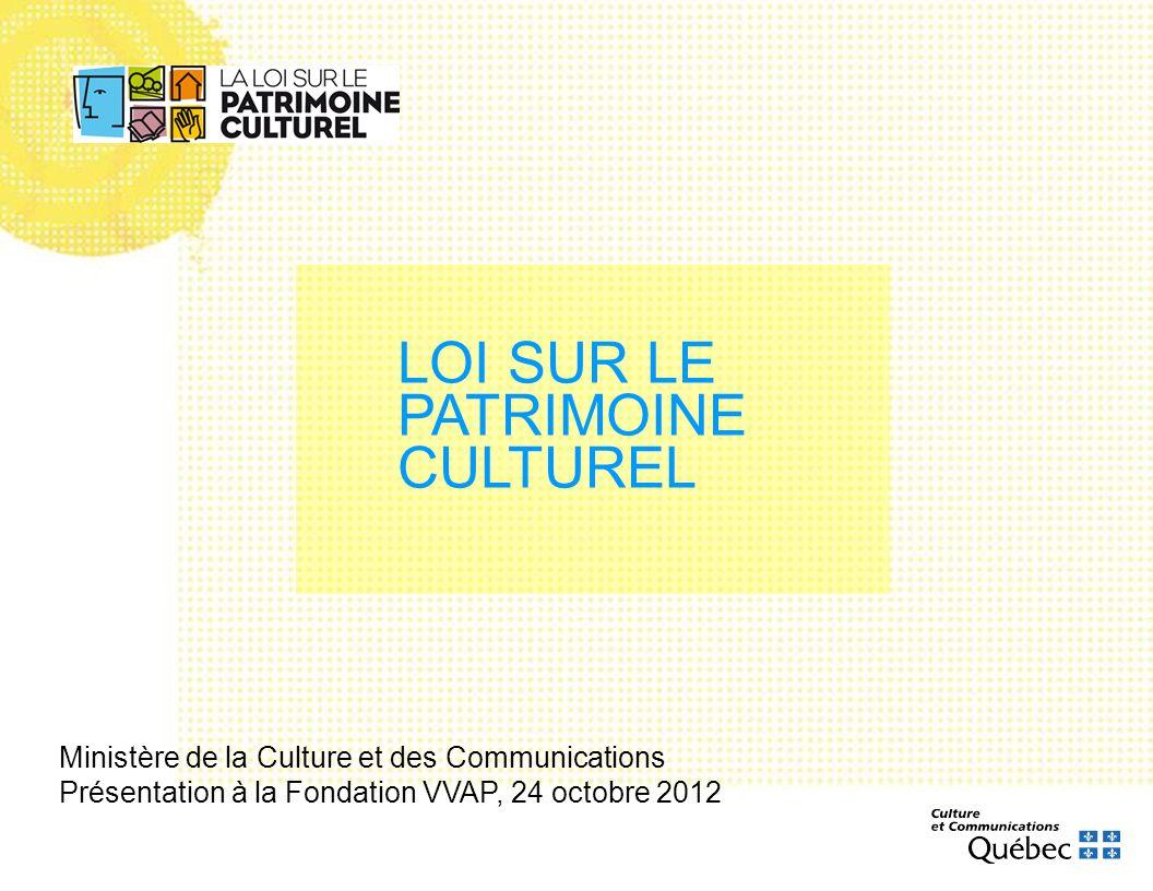 LOI SUR LE PATRIMOINE CULTUREL Ministère de la Culture et des Communications Présentation à la Fondation VVAP, 24 octobre 2012
