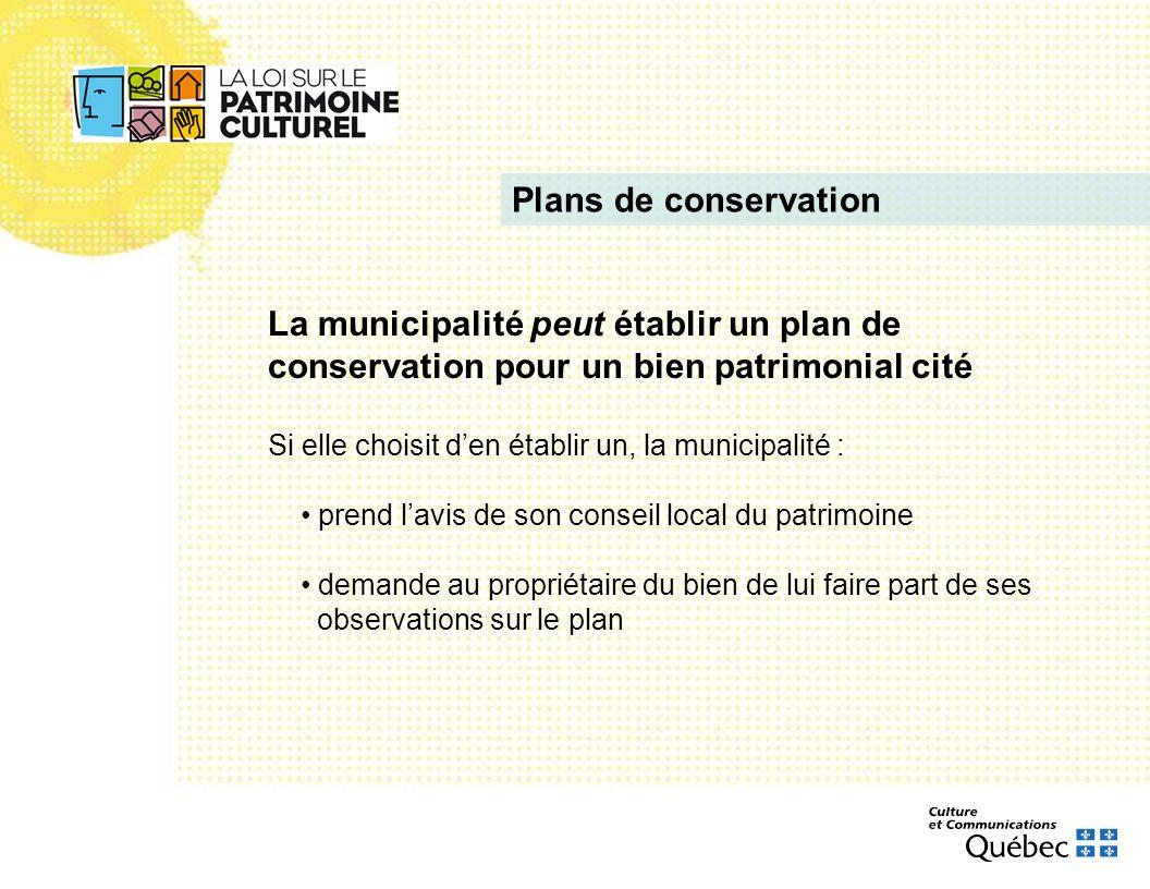 La municipalité peut établir un plan de conservation pour un bien patrimonial cité Si elle choisit den établir un, la municipalité : prend lavis de so