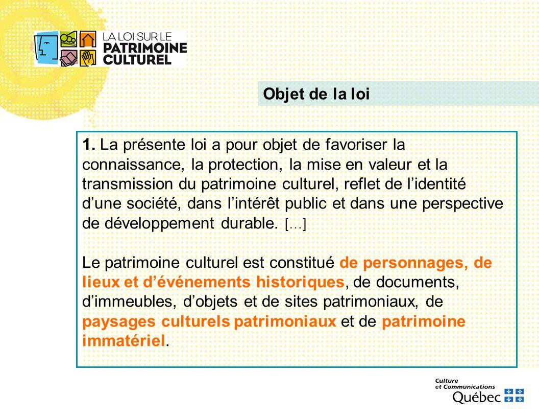 1. La présente loi a pour objet de favoriser la connaissance, la protection, la mise en valeur et la transmission du patrimoine culturel, reflet de li