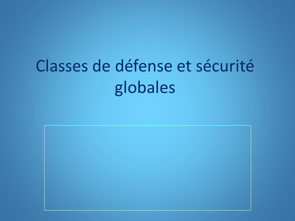 Classes de défense et sécurité globales